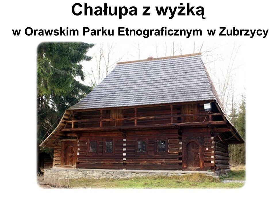 Chałupa z wyżką w Orawskim Parku Etnograficznym w Zubrzycy