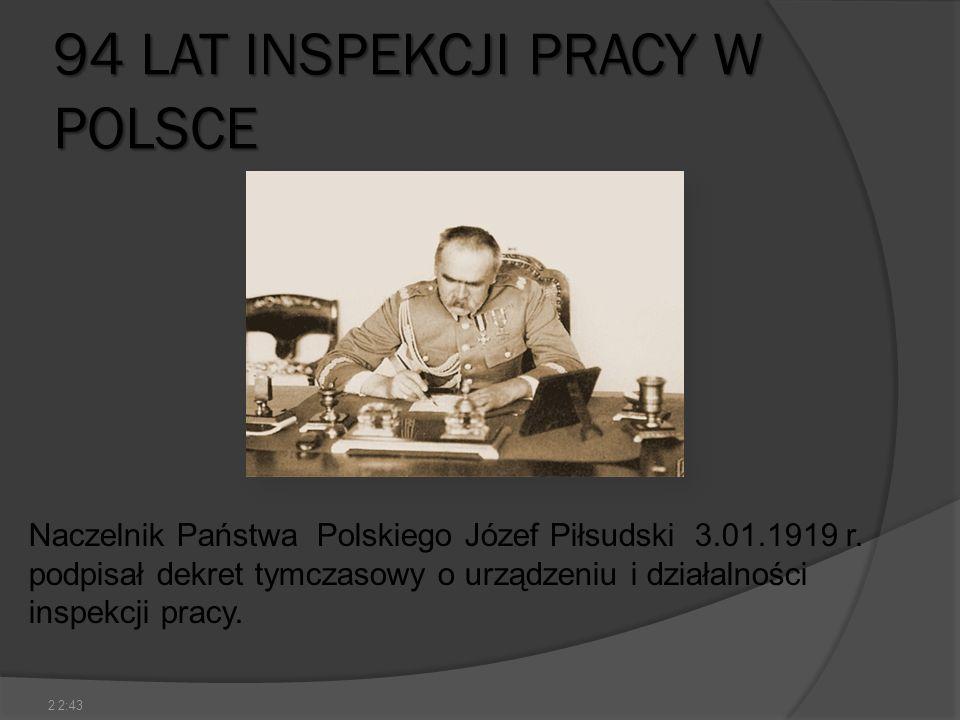 94 LAT INSPEKCJI PRACY W POLSCE 2 Naczelnik Państwa Polskiego Józef Piłsudski 3.01.1919 r. podpisał dekret tymczasowy o urządzeniu i działalności insp