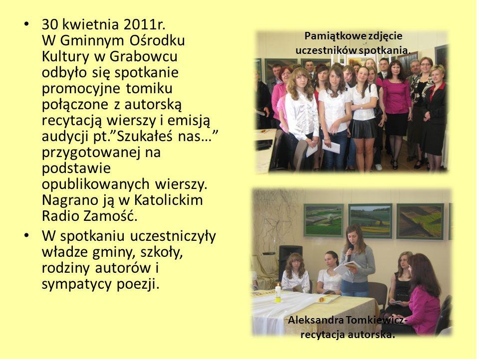 30 kwietnia 2011r. W Gminnym Ośrodku Kultury w Grabowcu odbyło się spotkanie promocyjne tomiku połączone z autorską recytacją wierszy i emisją audycji
