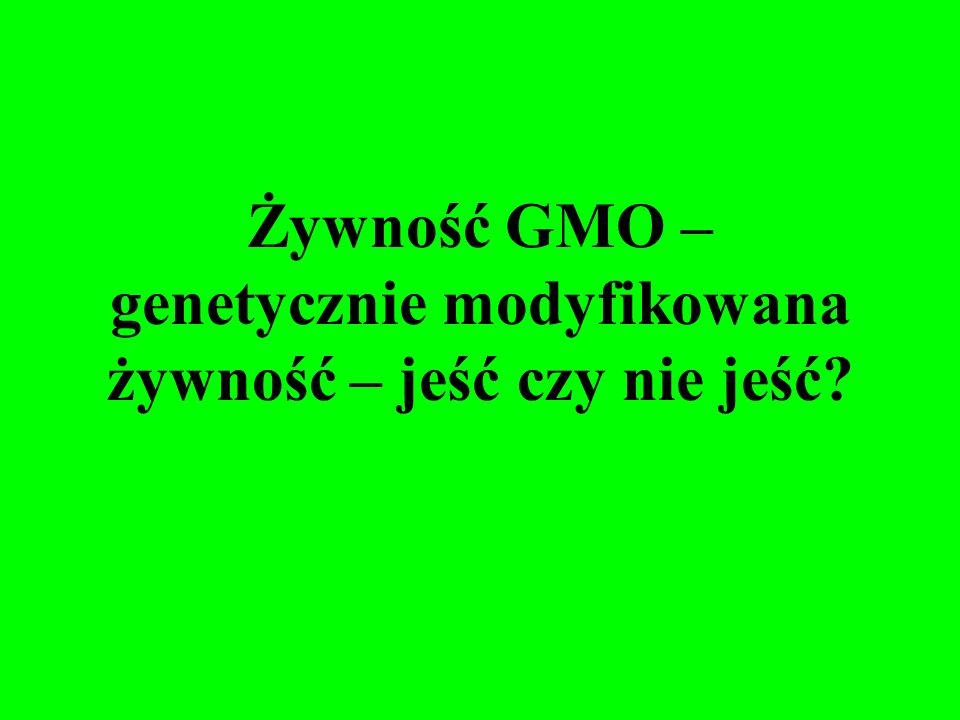 Żywność GMO – genetycznie modyfikowana żywność – jeść czy nie jeść?