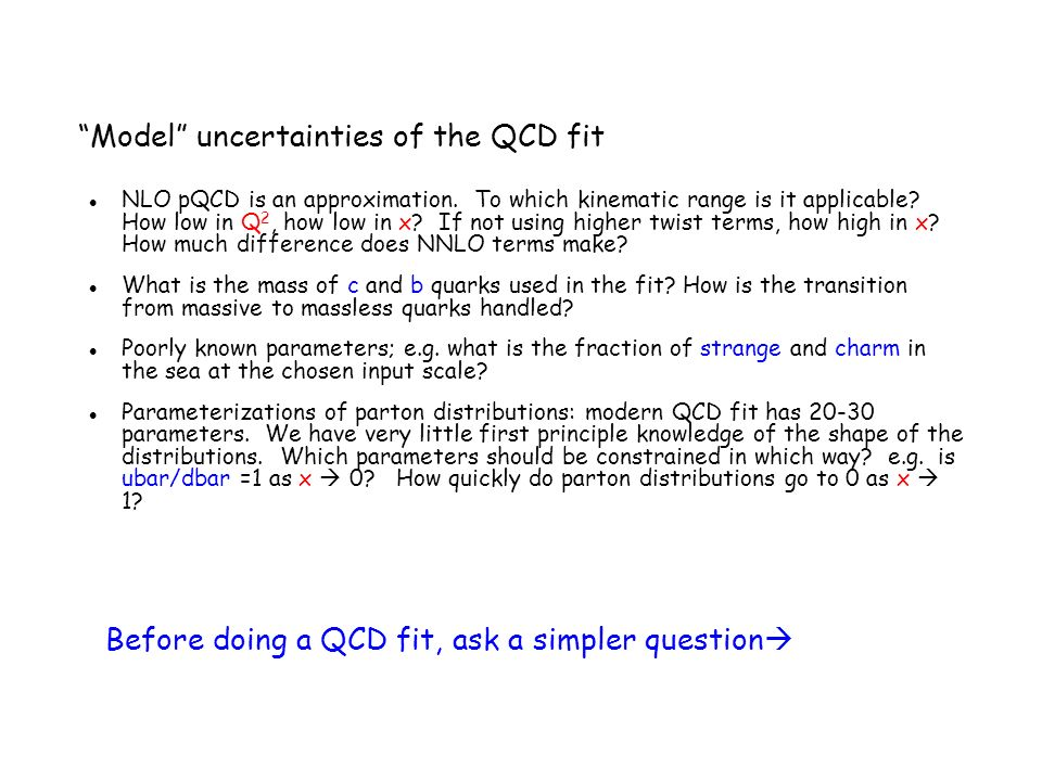 Model uncertainties of the QCD fit NLO pQCD is an approximation. To which kinematic range is it applicable? How low in Q 2, how low in x? If not using