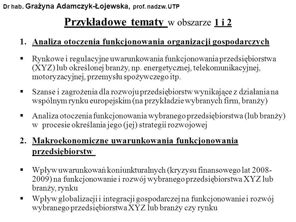 Przykładowe tematy w obszarze 1 i 2 1.Analiza otoczenia funkcjonowania organizacji gospodarczych Rynkowe i regulacyjne uwarunkowania funkcjonowania pr