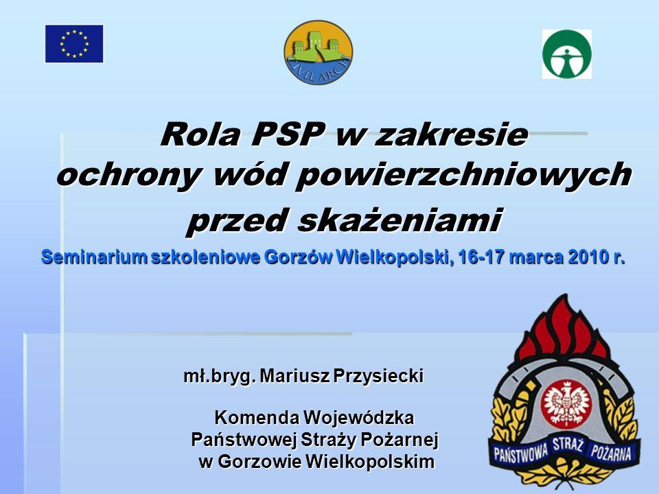 Rola PSP w zakresie ochrony wód powierzchniowych przed skażeniami Komenda Wojewódzka Państwowej Straży Pożarnej w Gorzowie Wielkopolskim mł.bryg. Mari