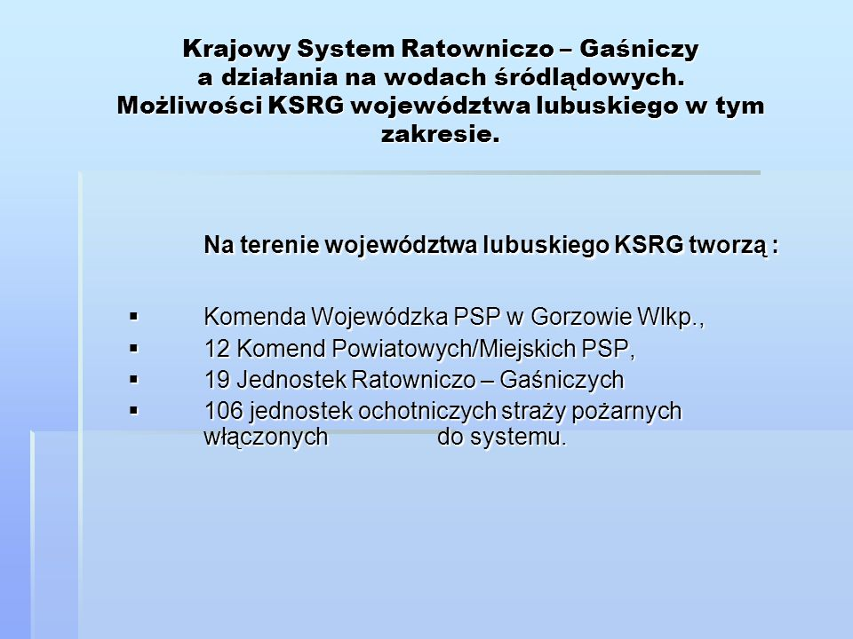 Krajowy System Ratowniczo – Gaśniczy a działania na wodach śródlądowych. Możliwości KSRG województwa lubuskiego w tym zakresie. Na terenie województwa