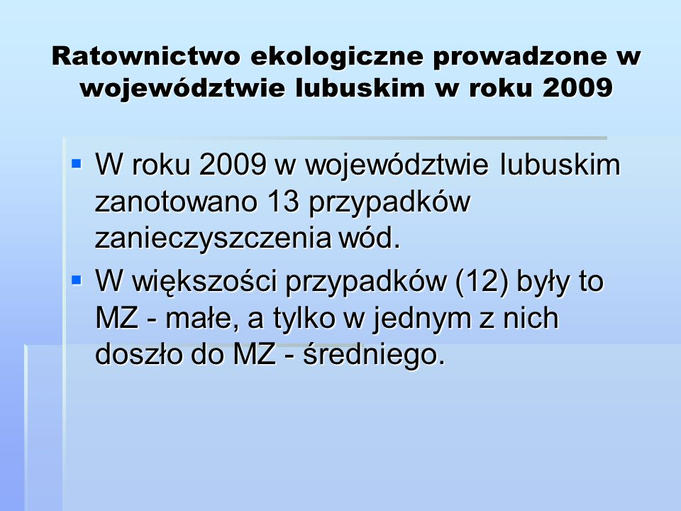 Ratownictwo ekologiczne prowadzone w województwie lubuskim w roku 2009 W roku 2009 w województwie lubuskim zanotowano 13 przypadków zanieczyszczenia w