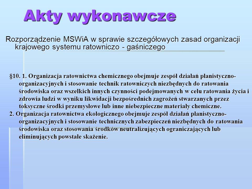 Akty wykonawcze Rozporządzenie MSWiA w sprawie szczegółowych zasad organizacji krajowego systemu ratowniczo - gaśniczego §10. 1. Organizacja ratownict