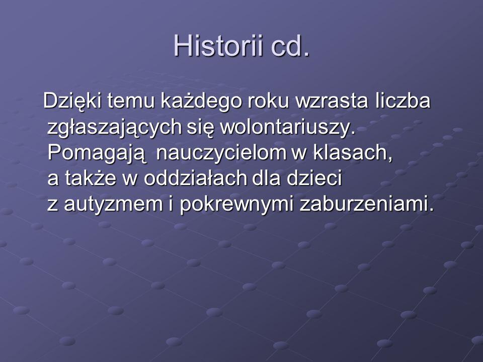 Historii cd. Dzięki temu każdego roku wzrasta liczba zgłaszających się wolontariuszy.