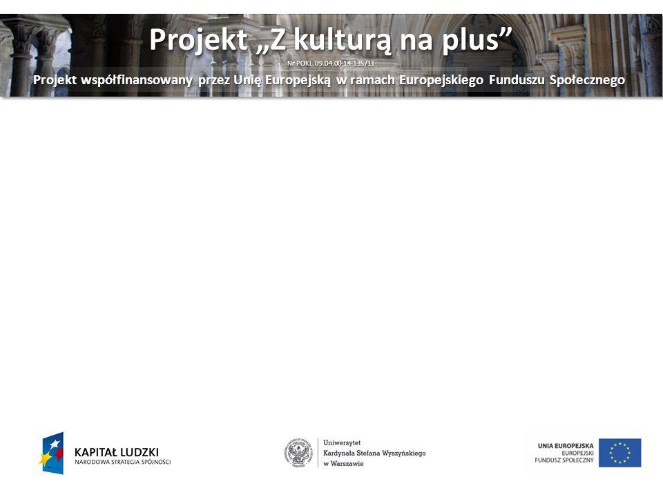 Projekt Z kulturą na plus Nr POKL.09.04.00-14-135/11 Projekt Z kulturą na plus Nr POKL.09.04.00-14-135/11 Projekt współfinansowany przez Unię Europejską w ramach Europejskiego Funduszu Społecznego