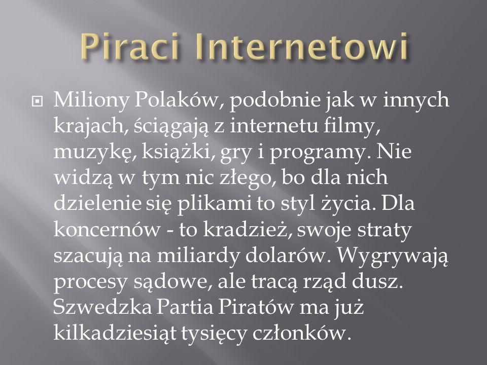 Miliony Polaków, podobnie jak w innych krajach, ściągają z internetu filmy, muzykę, książki, gry i programy.