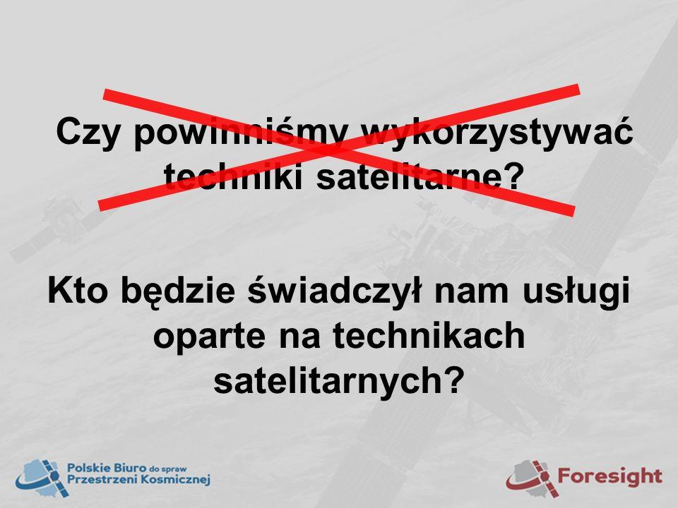 Czy powinniśmy wykorzystywać techniki satelitarne? Kto będzie świadczył nam usługi oparte na technikach satelitarnych?