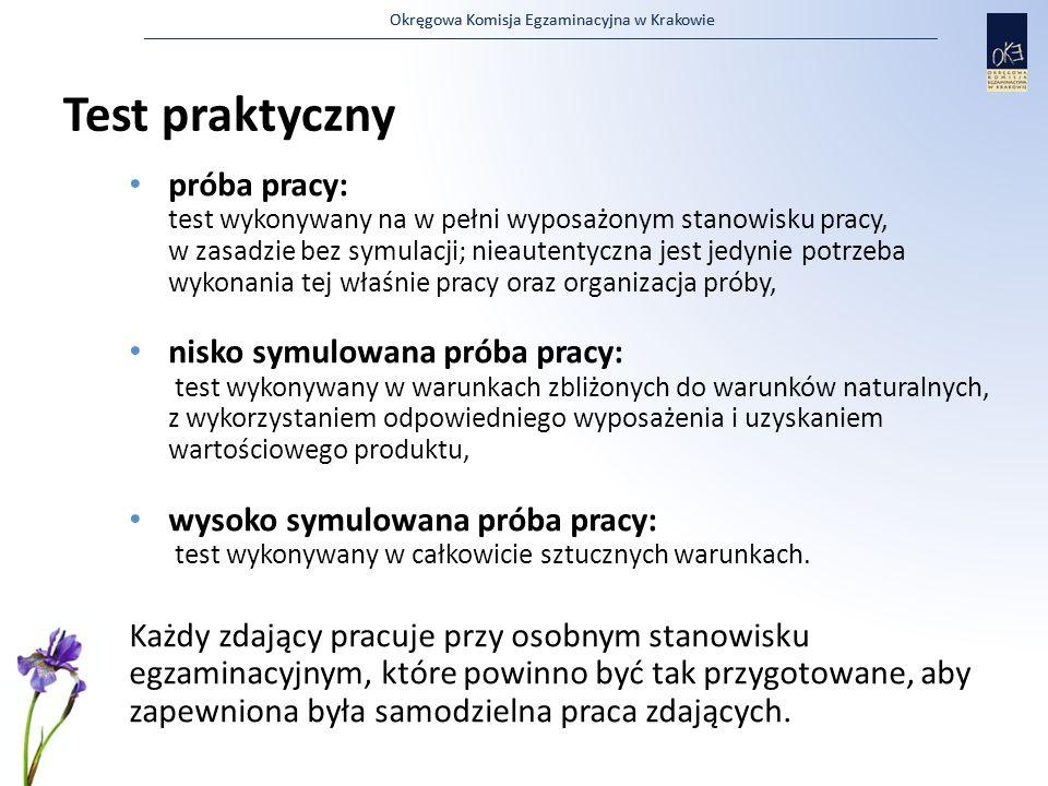 Okręgowa Komisja Egzaminacyjna w Krakowie Test praktyczny próba pracy: test wykonywany na w pełni wyposażonym stanowisku pracy, w zasadzie bez symulac