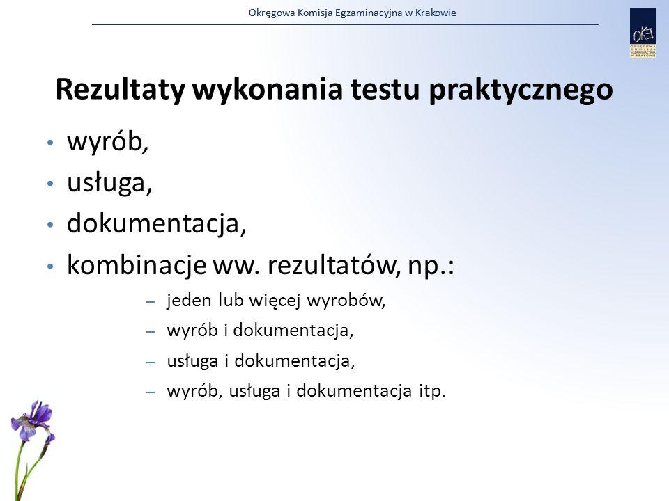 Okręgowa Komisja Egzaminacyjna w Krakowie Rezultaty wykonania testu praktycznego wyrób, usługa, dokumentacja, kombinacje ww. rezultatów, np.: – jeden