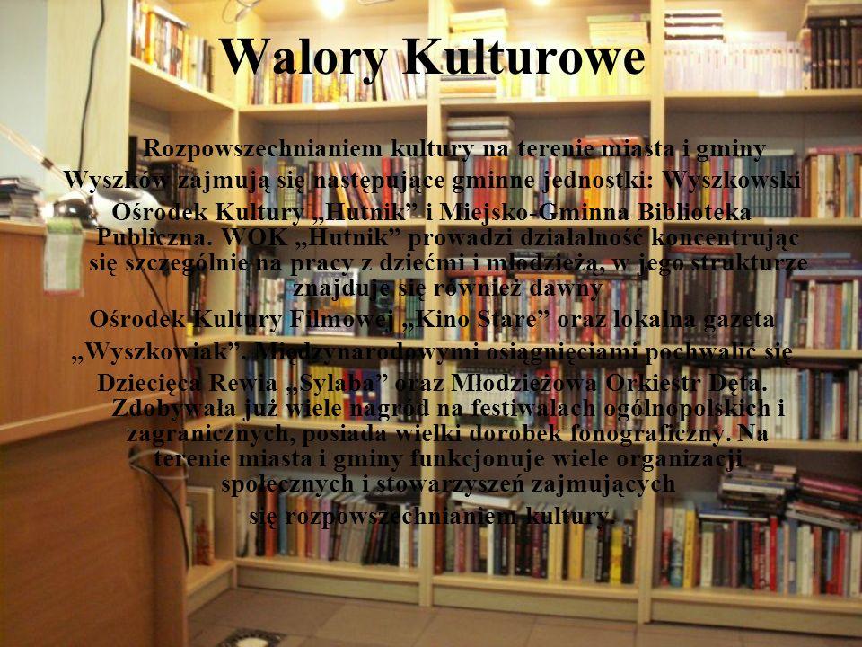 Walory Kulturowe Rozpowszechnianiem kultury na terenie miasta i gminy Wyszków zajmują się następujące gminne jednostki: Wyszkowski Ośrodek Kultury Hut
