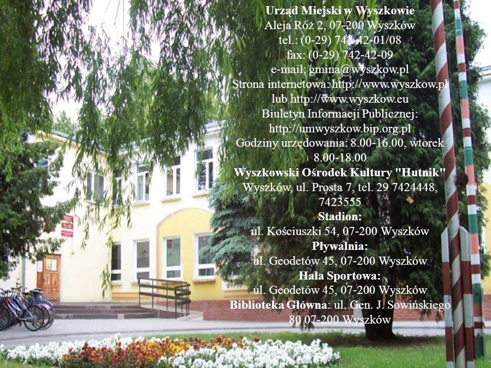 Urząd Miejski w Wyszkowie Aleja Róż 2, 07-200 Wyszków tel.: (0-29) 742-42-01/08 fax: (0-29) 742-42-09 e-mail: gmina@wyszkow.pl Strona internetowa: htt