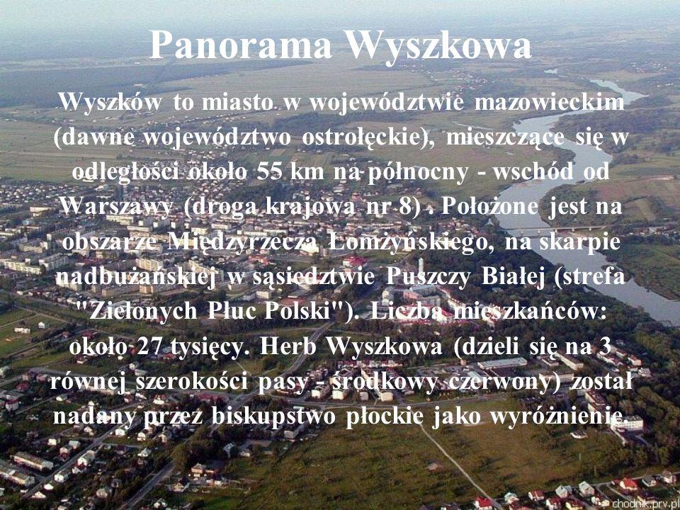 Panorama Wyszkowa Wyszków to miasto w województwie mazowieckim (dawne województwo ostrołęckie), mieszczące się w odległości około 55 km na północny -