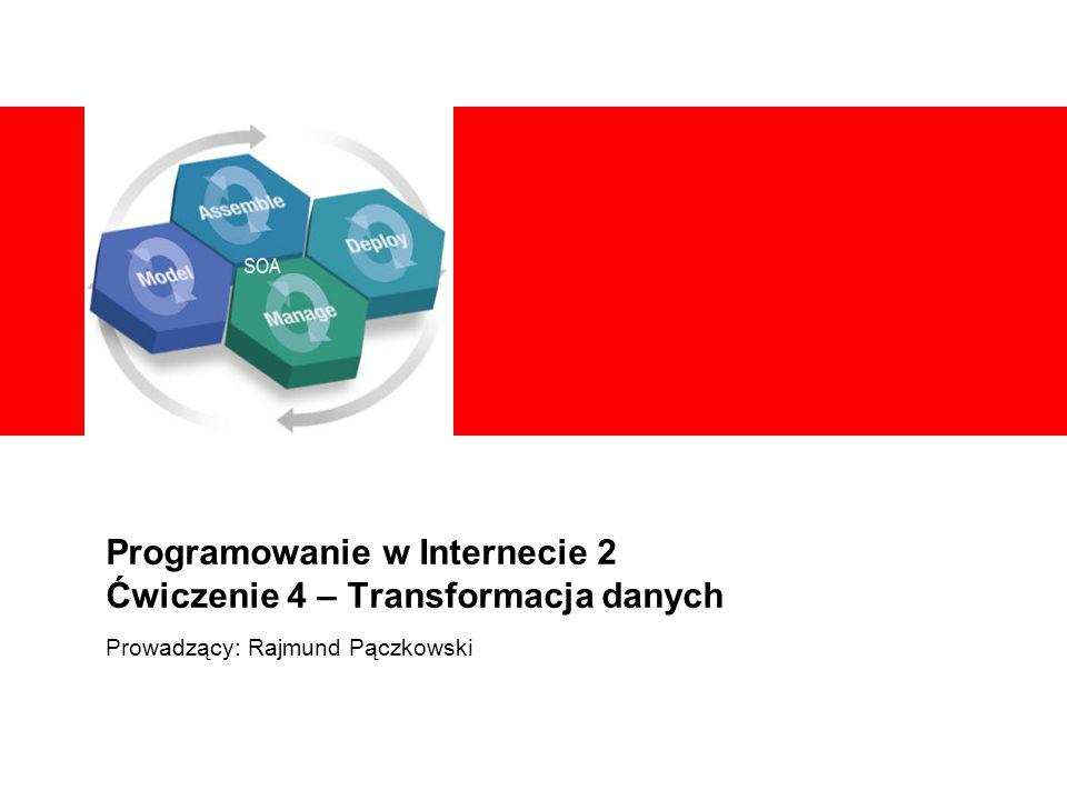Programowanie w Internecie 2 Ćwiczenie 4 – Transformacja danych Prowadzący: Rajmund Pączkowski
