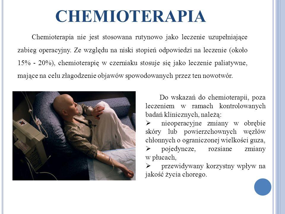 CHEMIOTERAPIA Chemioterapia nie jest stosowana rutynowo jako leczenie uzupełniające zabieg operacyjny. Ze względu na niski stopień odpowiedzi na lecze
