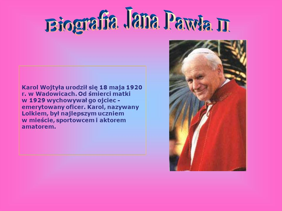 Karol Wojtyła urodził się 18 maja 1920 r.w Wadowicach.