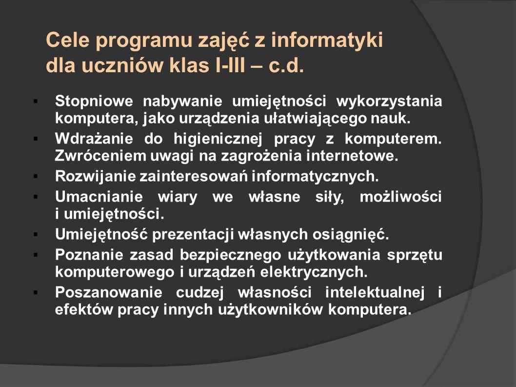 Cele programu zajęć z informatyki dla uczniów klas I-III – c.d. Stopniowe nabywanie umiejętności wykorzystania komputera, jako urządzenia ułatwiająceg