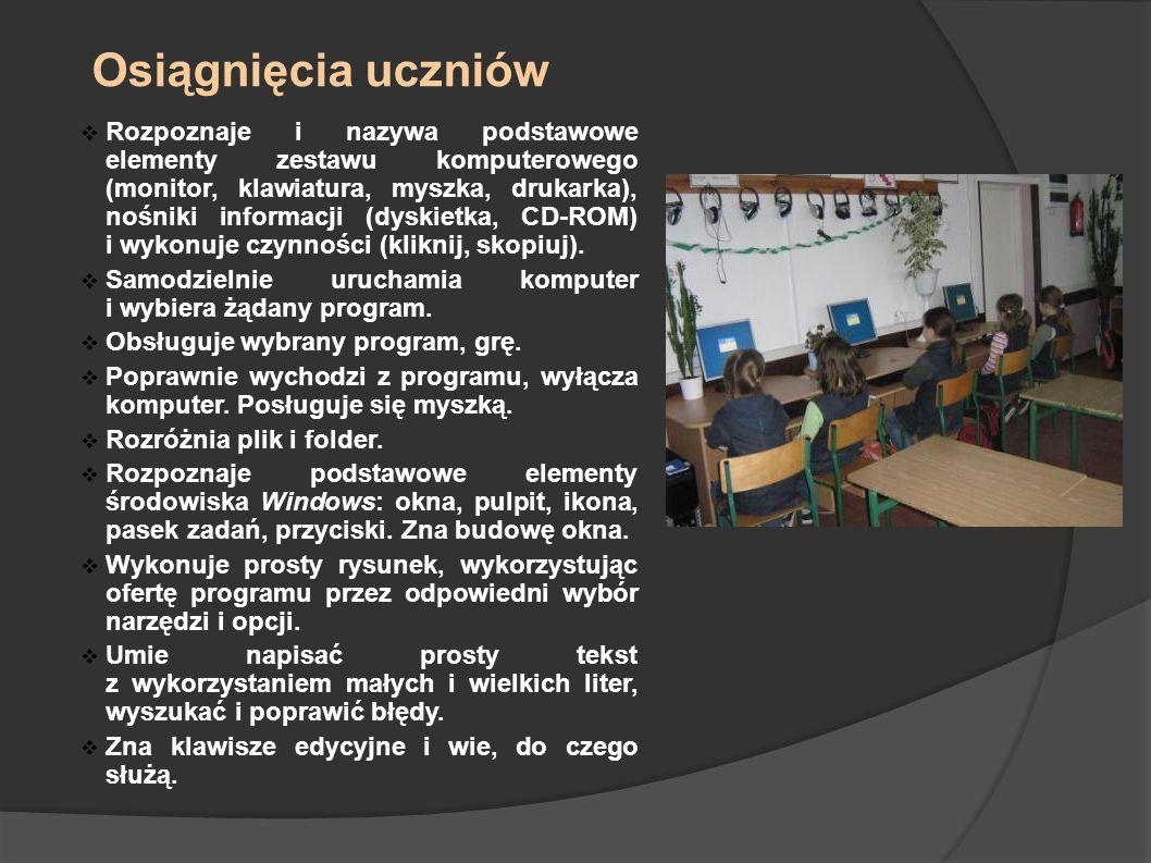 Osiągnięcia uczniów Rozpoznaje i nazywa podstawowe elementy zestawu komputerowego (monitor, klawiatura, myszka, drukarka), nośniki informacji (dyskiet