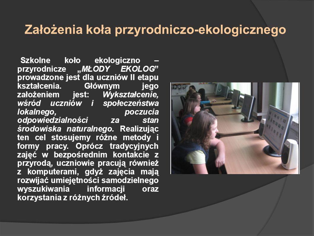 Założenia koła przyrodniczo-ekologicznego Szkolne koło ekologiczno – przyrodnicze MŁODY EKOLOG prowadzone jest dla uczniów II etapu kształcenia. Główn