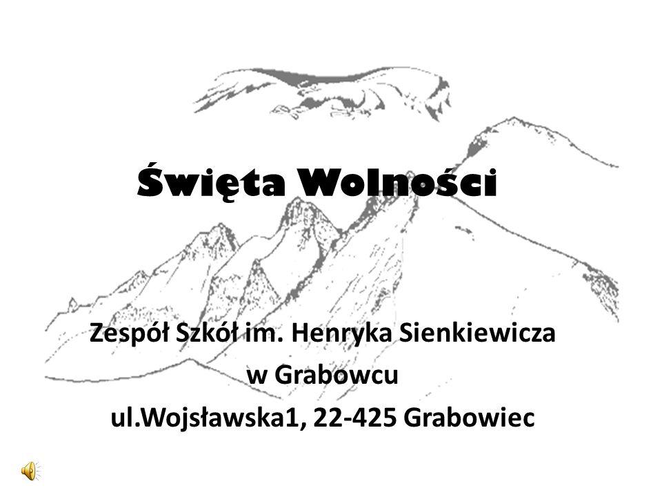 Święta Wolności Zespół Szkół im. Henryka Sienkiewicza w Grabowcu ul.Wojsławska1, 22-425 Grabowiec