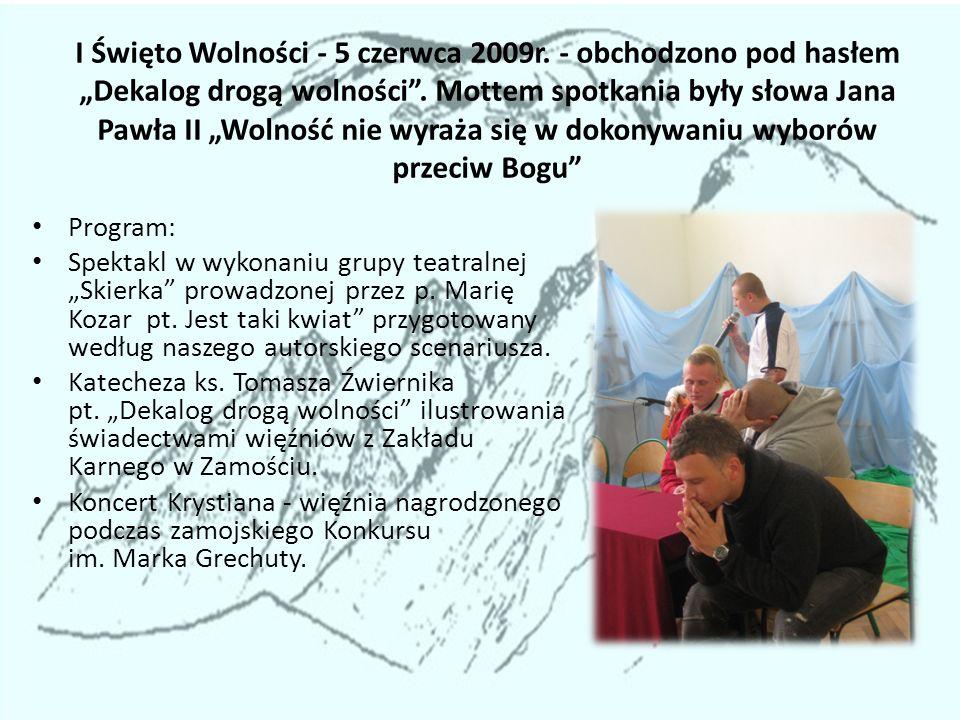I Święto Wolności - 5 czerwca 2009r. - obchodzono pod hasłem Dekalog drogą wolności. Mottem spotkania były słowa Jana Pawła II Wolność nie wyraża się