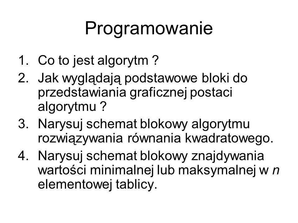 Programowanie 1.Co to jest algorytm ? 2.Jak wyglądają podstawowe bloki do przedstawiania graficznej postaci algorytmu ? 3.Narysuj schemat blokowy algo