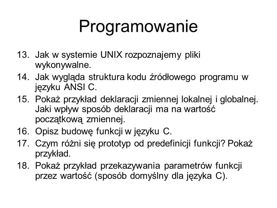 Programowanie 13.Jak w systemie UNIX rozpoznajemy pliki wykonywalne. 14.Jak wygląda struktura kodu źródłowego programu w języku ANSI C. 15.Pokaż przyk
