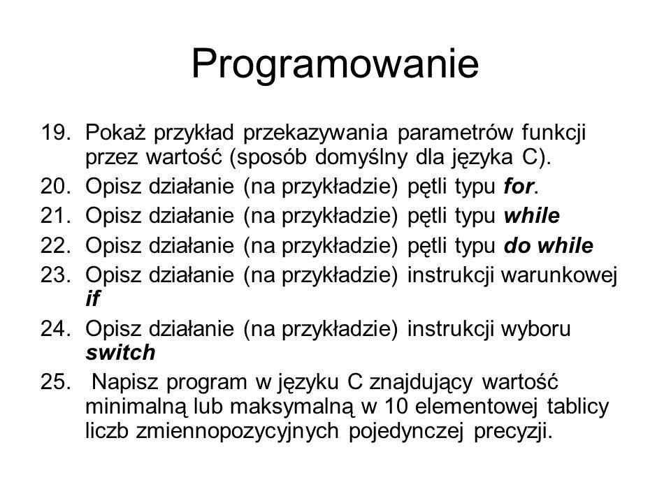 Programowanie 19.Pokaż przykład przekazywania parametrów funkcji przez wartość (sposób domyślny dla języka C). 20.Opisz działanie (na przykładzie) pęt
