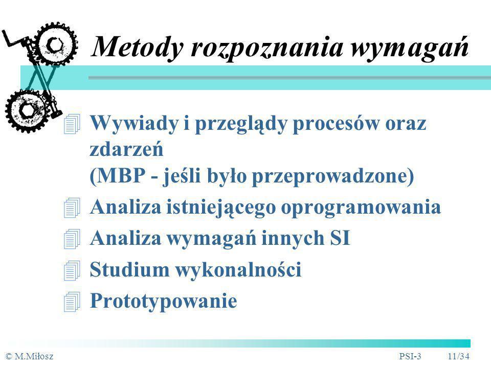 © M.MiłoszPSI-3 10/34 Jakość opisu wymagań Kompletność i niesprzeczność (spójność) Jednoznaczność, dokładność Realistyczność, osiągalność Wyraźna spec