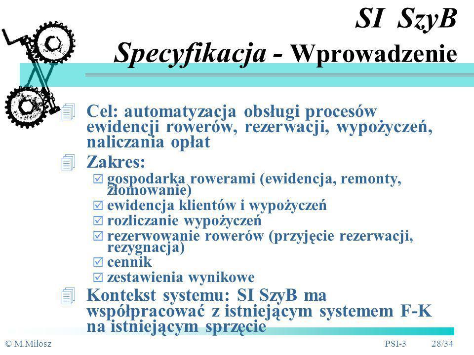 © M.MiłoszPSI-3 27/34 SI SzyB (Szybki Bill) Wywiad z właścicielem Właściciel wypożyczalni rowerów Szybki Bill potrzebuje system informatyczny, który z