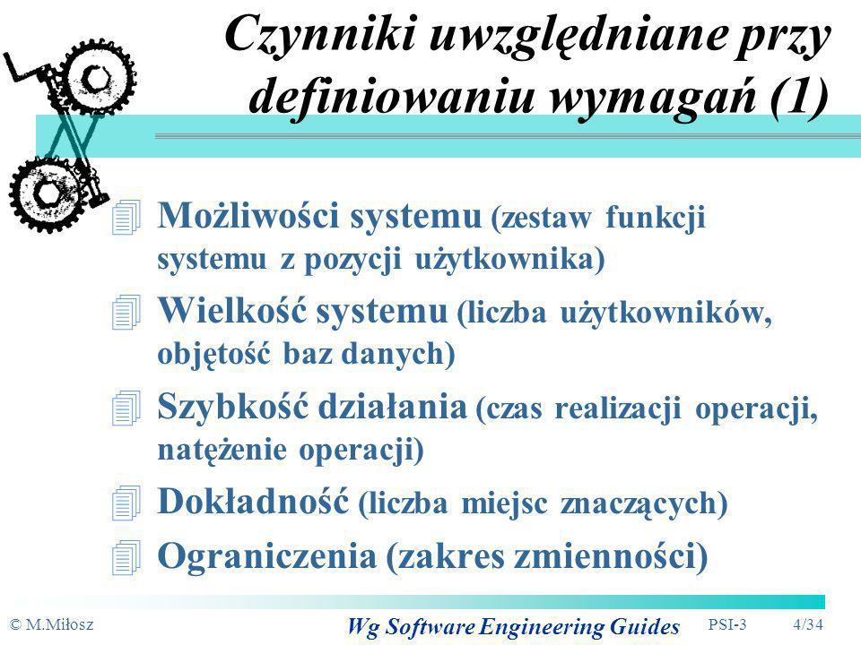 © M.MiłoszPSI-3 24/34 Wymagania niefunkcjonalne Dodatkowe uwarunkowania i ograniczenia Wynikają z wymagań użytkownika Weryfikowalność wymagań: liczebniki a nie przymiotniki uzasadnienie (koszt)