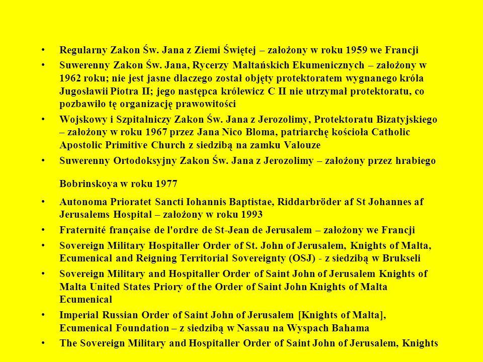 Regularny Zakon Św. Jana z Ziemi Świętej – założony w roku 1959 we Francji Suwerenny Zakon Św. Jana, Rycerzy Maltańskich Ekumenicznych – założony w 19