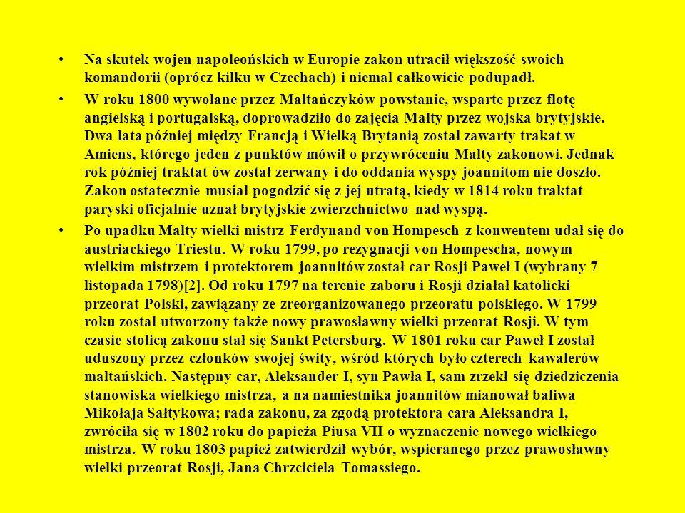 Na skutek wojen napoleońskich w Europie zakon utracił większość swoich komandorii (oprócz kilku w Czechach) i niemal całkowicie podupadł. W roku 1800