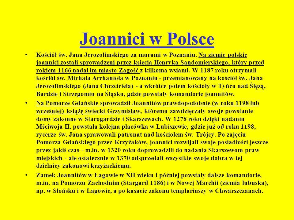 Joannici w Polsce Kościół św. Jana Jerozolimskiego za murami w Poznaniu. Na ziemie polskie joannici zostali sprowadzeni przez księcia Henryka Sandomie