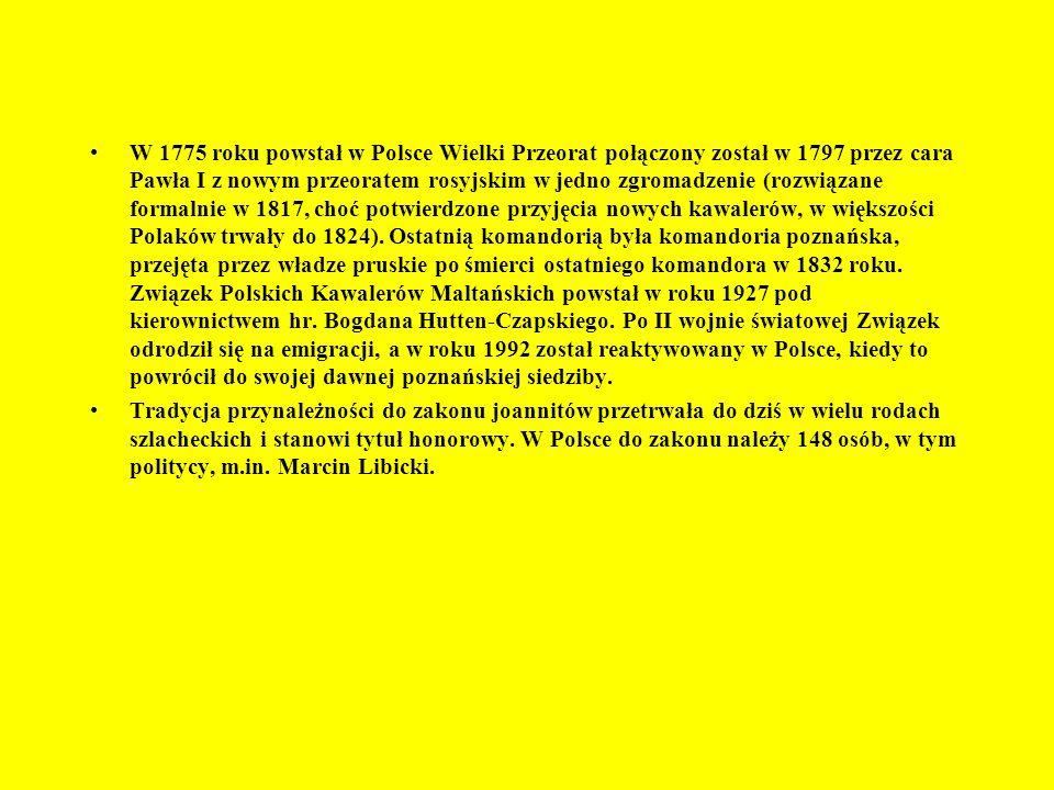 W 1775 roku powstał w Polsce Wielki Przeorat połączony został w 1797 przez cara Pawła I z nowym przeoratem rosyjskim w jedno zgromadzenie (rozwiązane