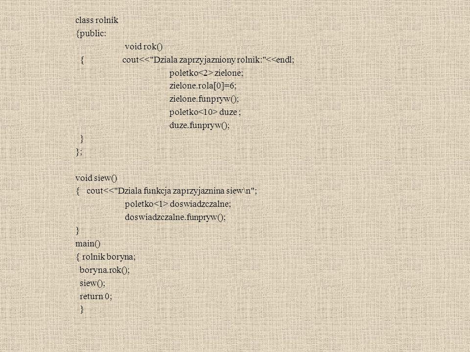 class rolnik {public: void rok() {cout<<