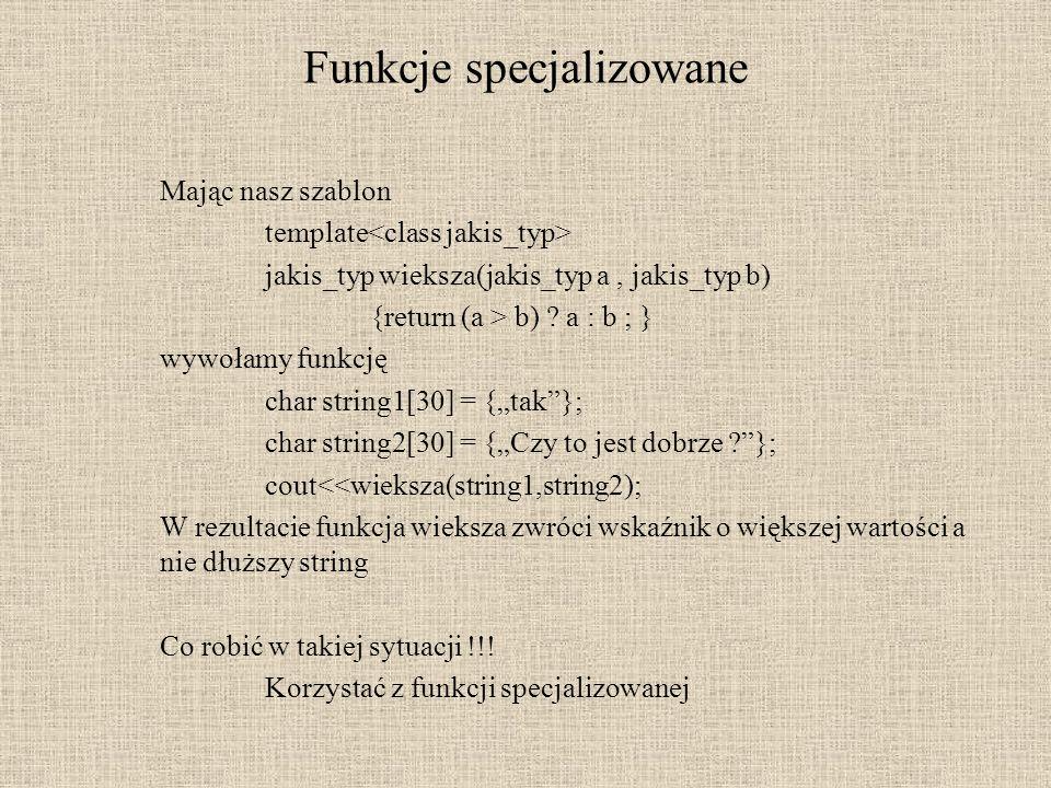 # include template jakis_typ wieksza(jakis_typ a, jakis_typ b) {return (a > b) .