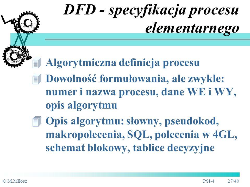 © M.MiłoszPSI-4 26/40 Bilans pionowy: A=A1 + A2 B=B1 + B2 Bilans poziomy: A=B+C Proces rodzic DFD - potomek (struktura procesu) DFD - hierarchia i bil