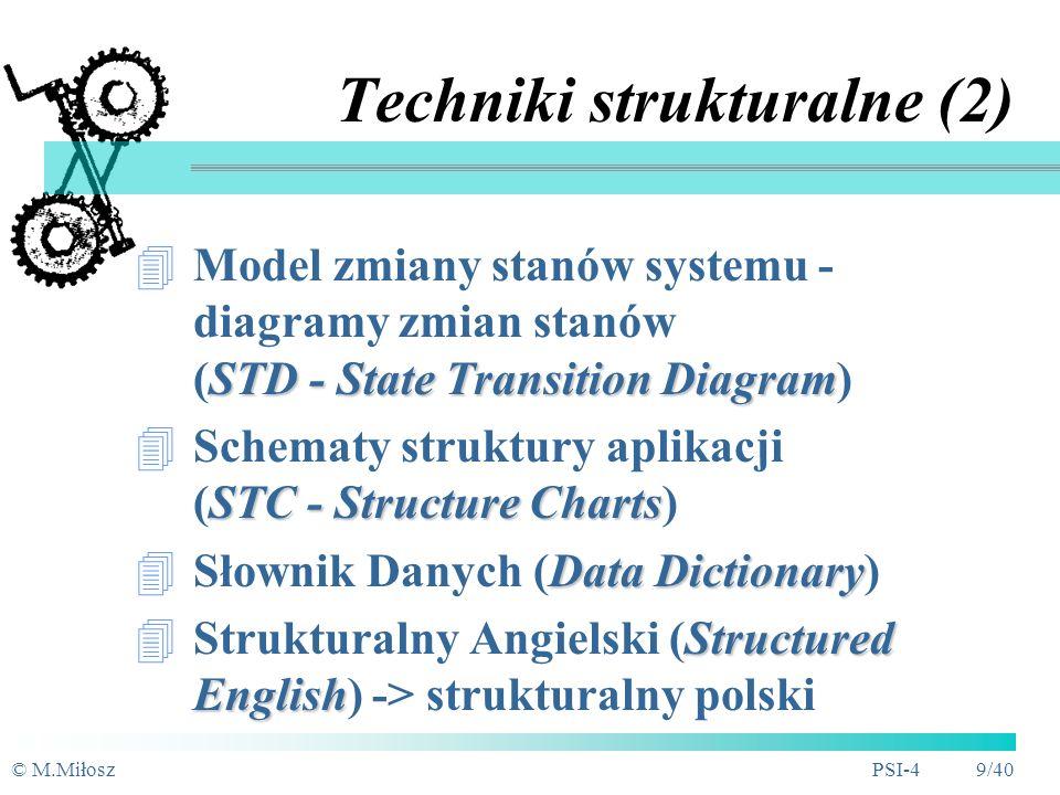 © M.MiłoszPSI-4 8/40 Techniki strukturalne (1) DFD - Data Flow Diagram Model procesów - diagramy przepływu danych (DFD - Data Flow Diagram) ERD - Enti