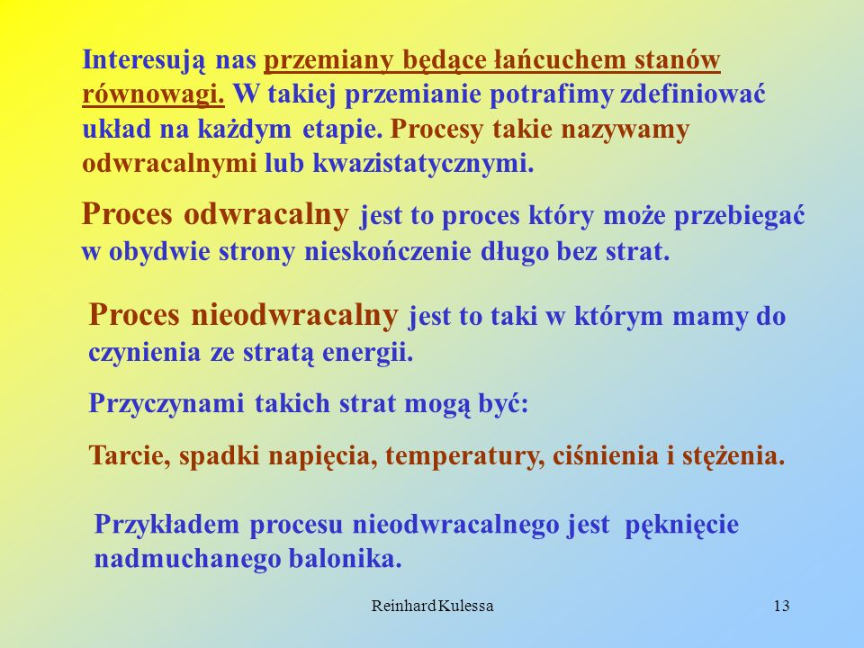 Reinhard Kulessa13 Interesują nas przemiany będące łańcuchem stanów równowagi. W takiej przemianie potrafimy zdefiniować układ na każdym etapie. Proce
