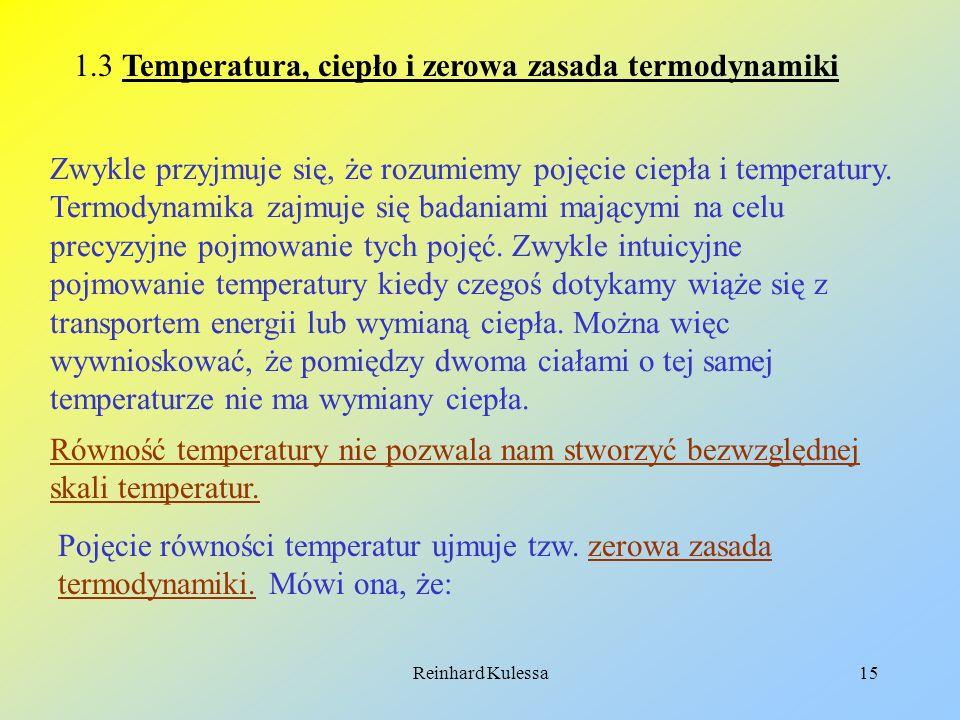 Reinhard Kulessa15 1.3 Temperatura, ciepło i zerowa zasada termodynamiki Zwykle przyjmuje się, że rozumiemy pojęcie ciepła i temperatury. Termodynamik