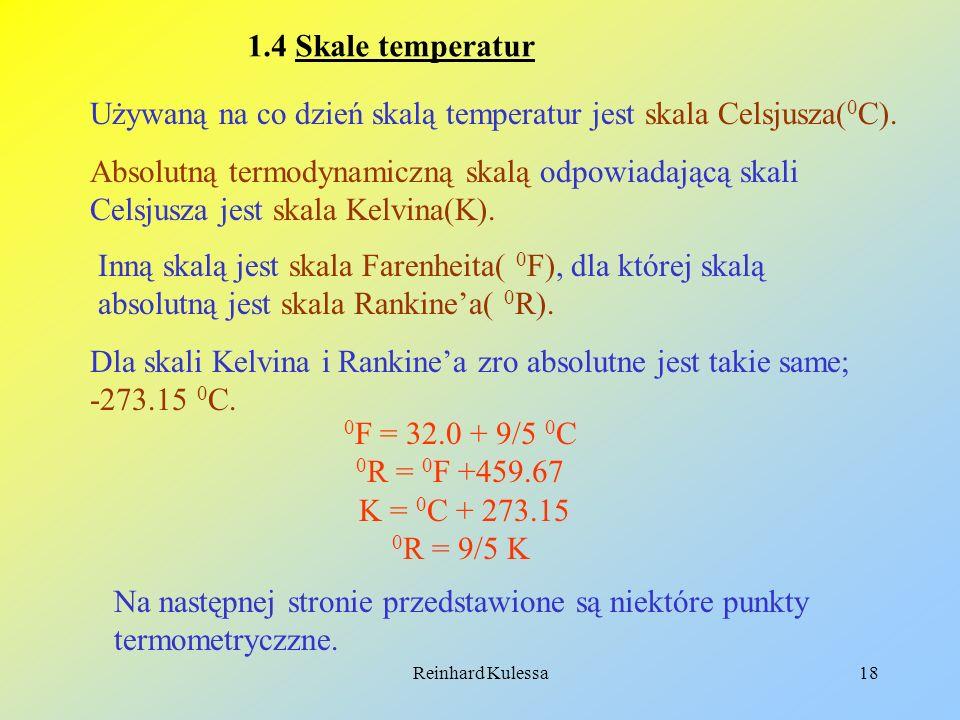 Reinhard Kulessa18 1.4 Skale temperatur Używaną na co dzień skalą temperatur jest skala Celsjusza( 0 C). Absolutną termodynamiczną skalą odpowiadającą