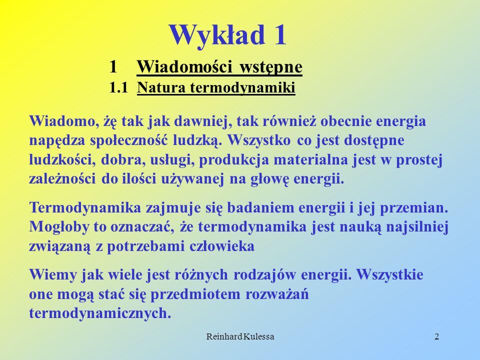 Reinhard Kulessa2 Wykład 1 1 Wiadomości wstępne 1.1 Natura termodynamiki Wiadomo, żę tak jak dawniej, tak również obecnie energia napędza społeczność