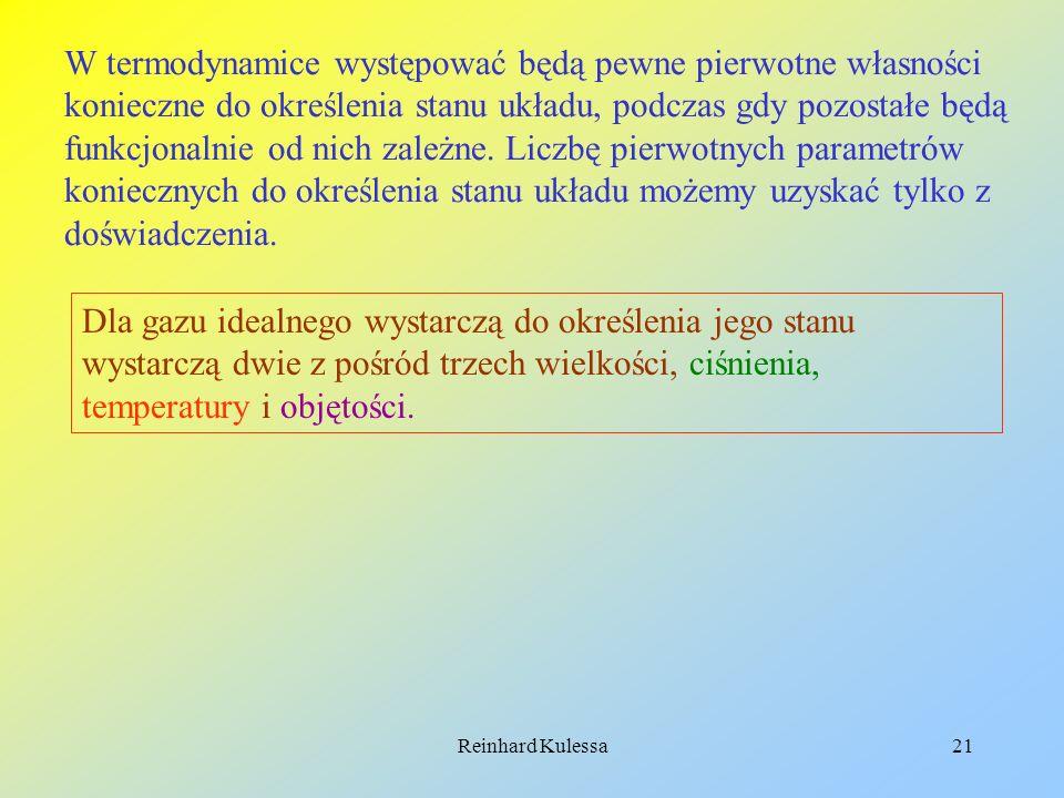 Reinhard Kulessa21 W termodynamice występować będą pewne pierwotne własności konieczne do określenia stanu układu, podczas gdy pozostałe będą funkcjon