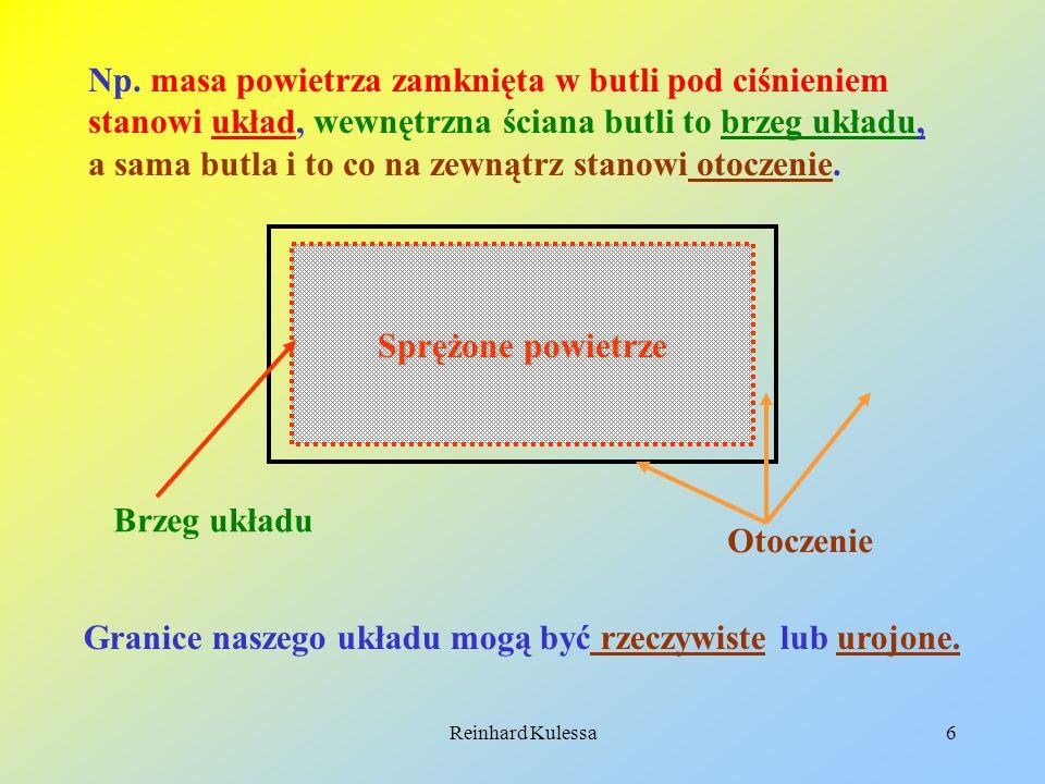 Reinhard Kulessa6 Sprężone powietrze Brzeg układu Np. masa powietrza zamknięta w butli pod ciśnieniem stanowi układ, wewnętrzna ściana butli to brzeg
