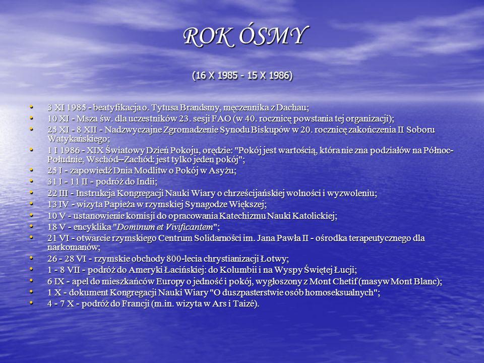 ROK ÓSMY (16 X 1985 - 15 X 1986) 3 XI 1985 - beatyfikacja o. Tytusa Brandsmy, męczennika z Dachau; 3 XI 1985 - beatyfikacja o. Tytusa Brandsmy, męczen