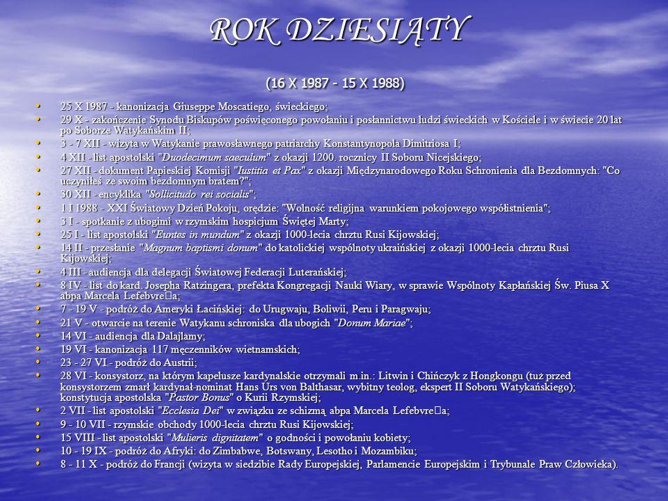 ROK DZIESIĄTY (16 X 1987 - 15 X 1988) 25 X 1987 - kanonizacja Giuseppe Moscatiego, świeckiego; 25 X 1987 - kanonizacja Giuseppe Moscatiego, świeckiego