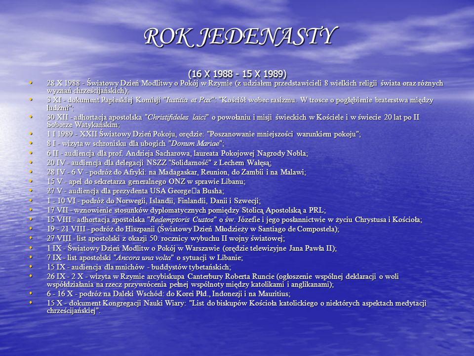 ROK JEDENASTY (16 X 1988 - 15 X 1989) 28 X 1988 - Światowy Dzień Modlitwy o Pokój w Rzymie (z udziałem przedstawicieli 8 wielkich religii świata oraz